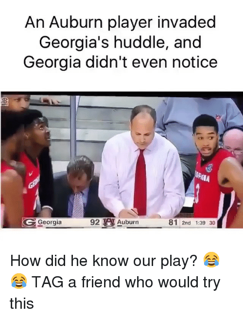 Sports, Auburn, and Georgia: An Auburn player invaded  Georgia's huddle, and  Georgia didn't even notice  (l  Georgia  92 A Auburn  81 2nd 1:39 30 How did he know our play? 😂😂 TAG a friend who would try this