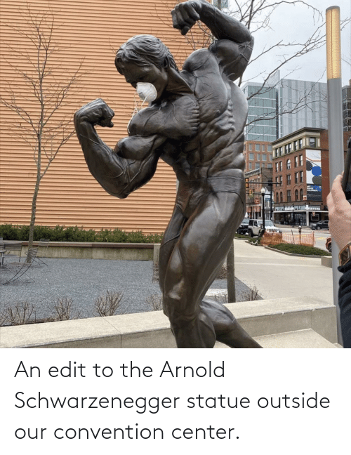 convention: An edit to the Arnold Schwarzenegger statue outside our convention center.