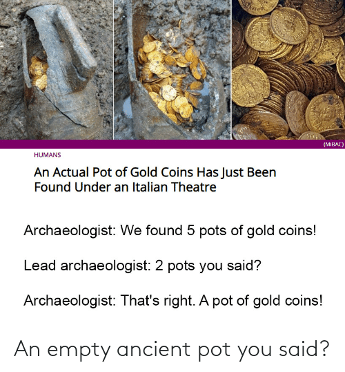 Ancient: An empty ancient pot you said?