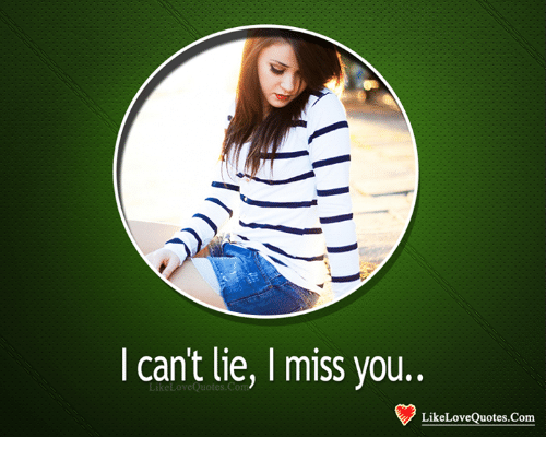 I Cant Lie: an,  I can't lie, I miss you.  keLoveQuotes.Comm  LikeLoveQuotes.Com