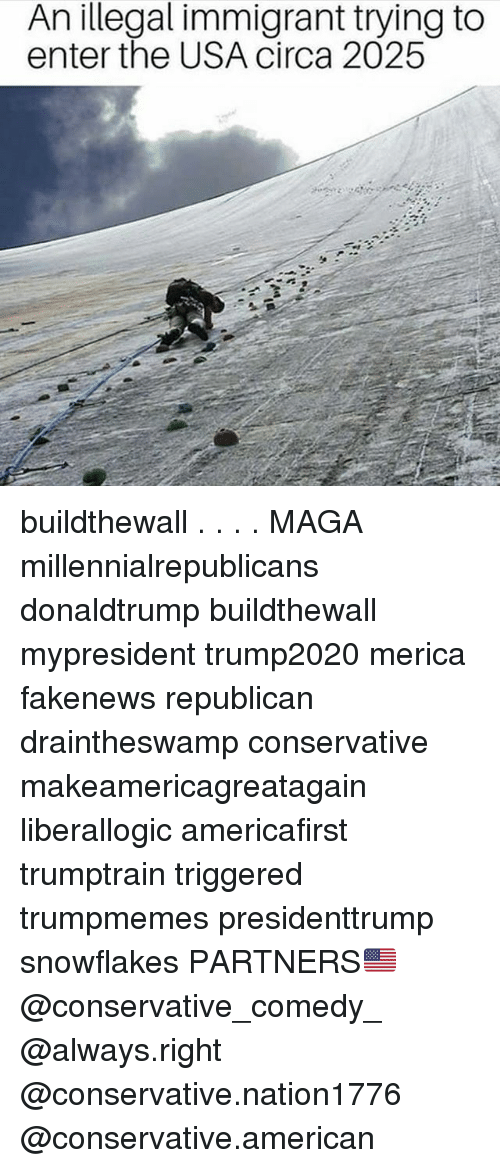 republicanism: An illegal immigrant trying to  enter the USA circa 2025 buildthewall . . . . MAGA millennialrepublicans donaldtrump buildthewall mypresident trump2020 merica fakenews republican draintheswamp conservative makeamericagreatagain liberallogic americafirst trumptrain triggered trumpmemes presidenttrump snowflakes PARTNERS🇺🇸 @conservative_comedy_ @always.right @conservative.nation1776 @conservative.american