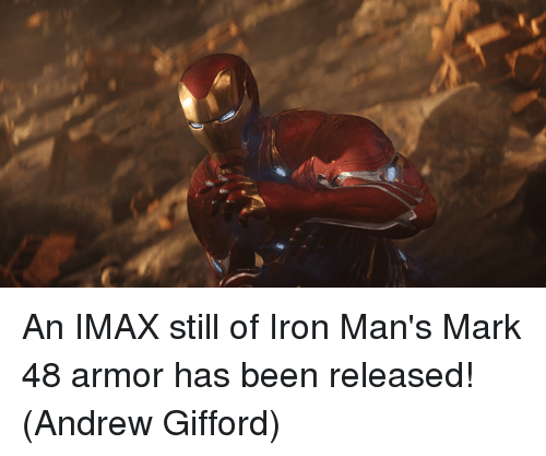 Imax, Memes, and Been: An IMAX still of Iron Man's Mark 48 armor has been released!  (Andrew Gifford)