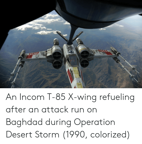 An Attack: An Incom T-85 X-wing refueling after an attack run on Baghdad during Operation Desert Storm (1990, colorized)