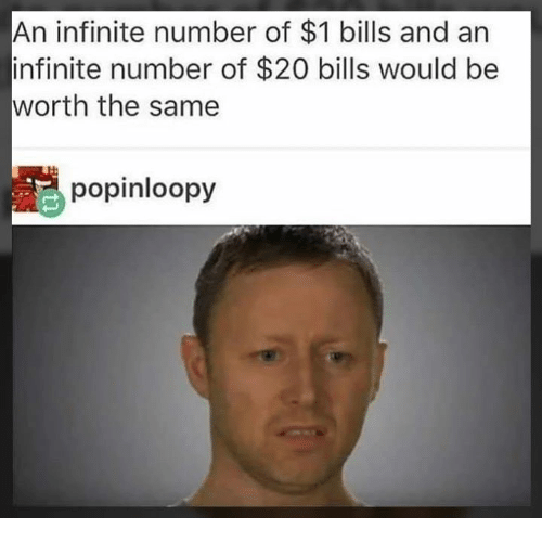 Memes, Bills, and 🤖: An infinite number of $1 bills and an  infinite number of $20 bills would be  worth the same  popinloopy