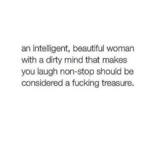 Beautiful, Fucking, and Dirty: an intelligent, beautiful woman  with a dirty mind that makes  you laugh non-stop should be  considered a fucking treasure.
