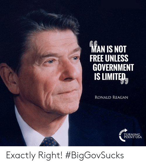 turning point: AN IS NOT  FREE UNLESS  GOVERNMENT  IS LIMITED  RONALD REAGAN  TURNING  POINT USA Exactly Right! #BigGovSucks