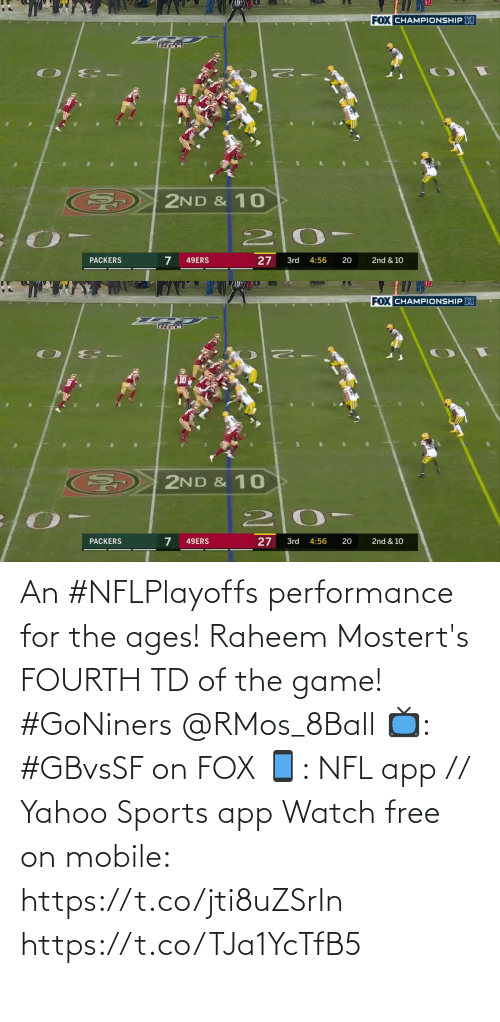 Fourth: An #NFLPlayoffs performance for the ages!  Raheem Mostert's FOURTH TD of the game! #GoNiners @RMos_8Ball  📺: #GBvsSF on FOX 📱: NFL app // Yahoo Sports app Watch free on mobile: https://t.co/jti8uZSrIn https://t.co/TJa1YcTfB5