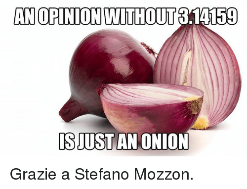 Opinionating: AN OPINION WITHOUT  3.14159  ISUUSTAN ONION Grazie a Stefano Mozzon.