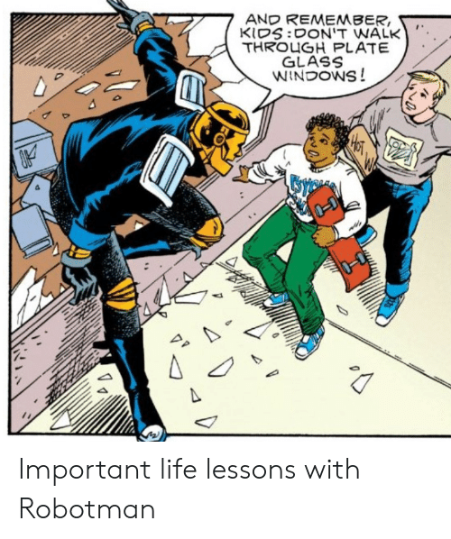 Life, Glass, and Remember: AN REMEMBER,  THROUGH PLATE  GLASS Important life lessons with Robotman