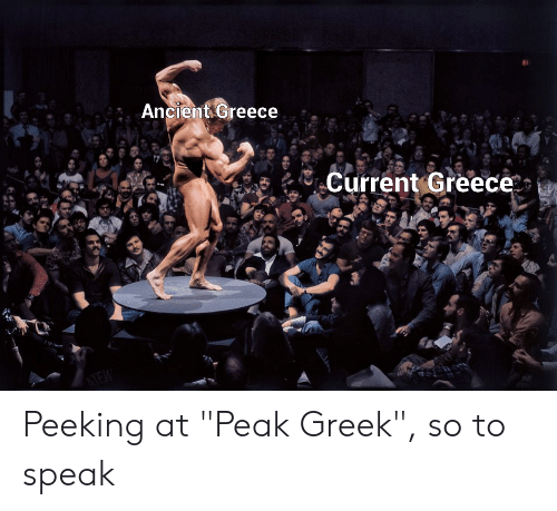 """Greece, History, and Ancient: Ancient Greece  Current Greece  ATEW Peeking at """"Peak Greek"""", so to speak"""