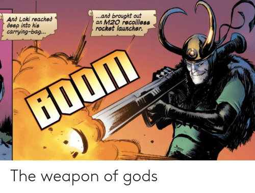 Loki, Deep, and Weapon: ...and brought out  an M20 recoilless  rocket launcher.  And Loki reached  deep into his  carrying-bag...  ற் The weapon of gods