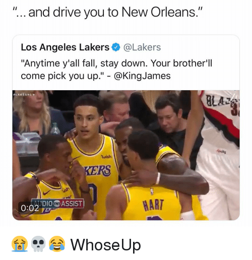 """Fall, Los Angeles Lakers, and Los-Angeles-Lakers: """"... and drive you to New Orleans.""""  Los Angeles Lakers@Lakers  """"Anytime y'all fall, stay down. Your brother'll  come pick you up."""" - @KingJames  ALAKESHow  BLAZ  wish  KERS  AUDIONASSIST  HART 😭💀😂 WhoseUp"""