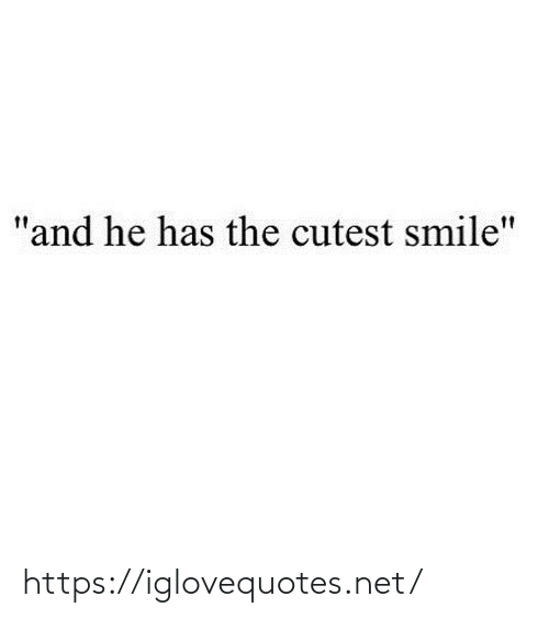 """cutest: """"and he has the cutest smile"""" https://iglovequotes.net/"""
