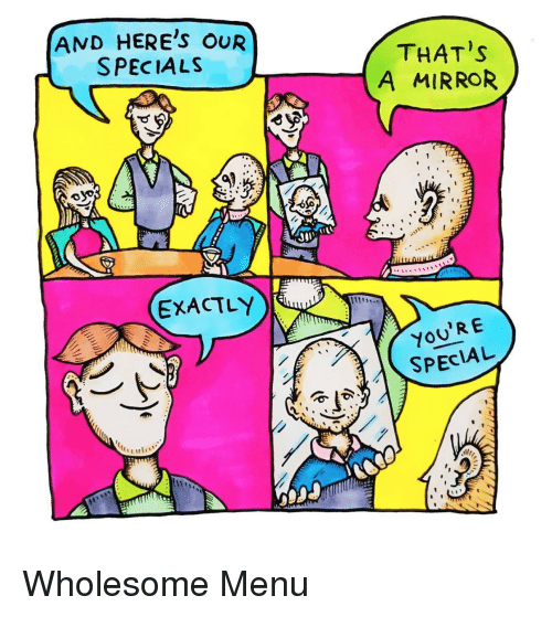 specials: AND HERE'S OUR  SPECIALS  THAT'S  A MIRROR  EXACTLY  11iH:  YoU'R E  SPECIAL <p>Wholesome Menu</p>