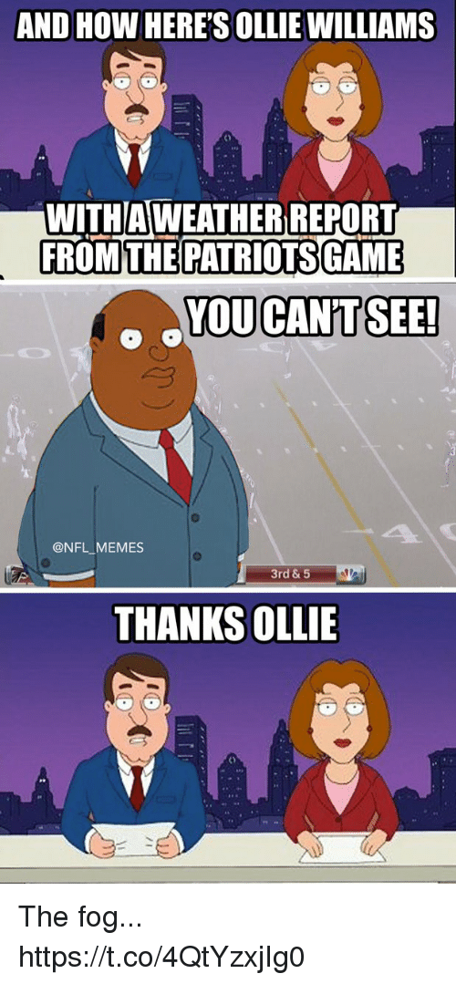 Football, Memes, and Nfl: AND HOW HERE'S OLLIE WILLIAMS  (C  C)  WITHAWEATHER REPORT  FROM THE  YOU CANT SEE!  @NFL MEMES  3rd & 5  THANKS OLLIE The fog... https://t.co/4QtYzxjIg0