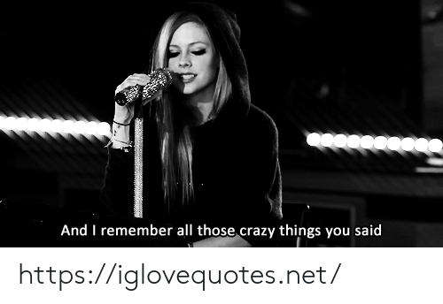 Crazy, Net, and All: And I remember all those crazy things you said https://iglovequotes.net/