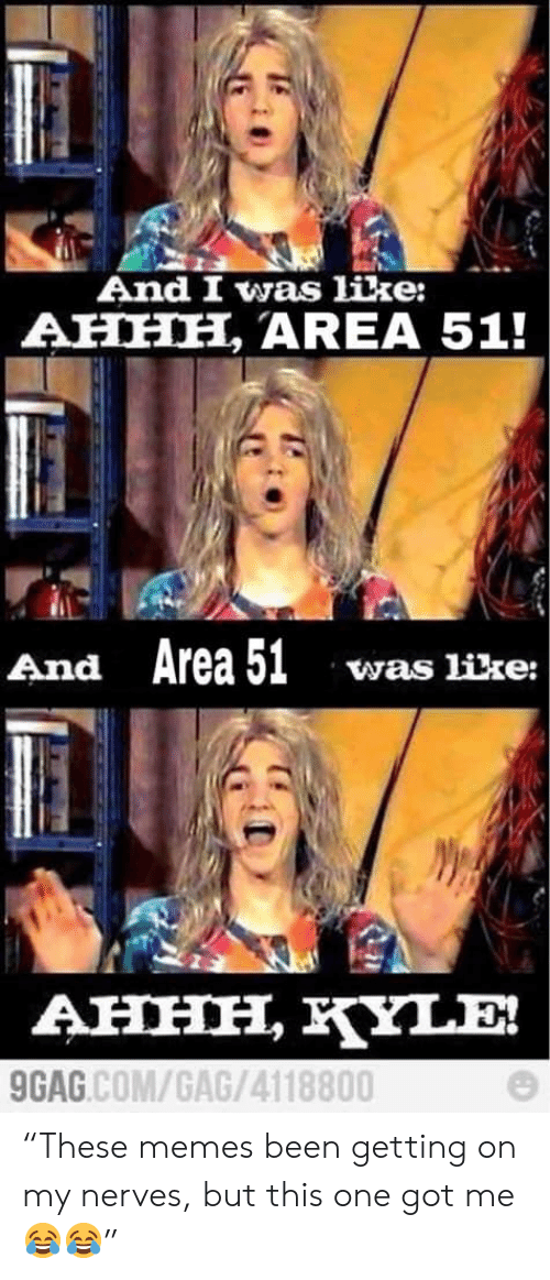 """9gag, Memes, and Terrible Facebook: And I was like:  AHHH, AREA 51!  And Area 51  was like:  AHHH, YLE!  9GAG.COM/GAG/4118800 """"These memes been getting on my nerves, but this one got me 😂😂"""""""