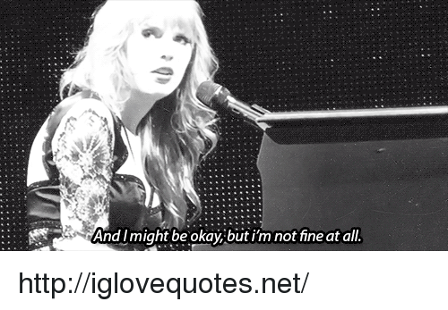 Im Not Fine: And Imight be okav:but i'm not fine at all. http://iglovequotes.net/