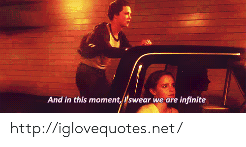 Http, Net, and In This Moment: And in this moment, Iswear we are infinite http://iglovequotes.net/