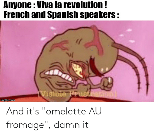"""Its: And it's """"omelette AU fromage"""", damn it"""