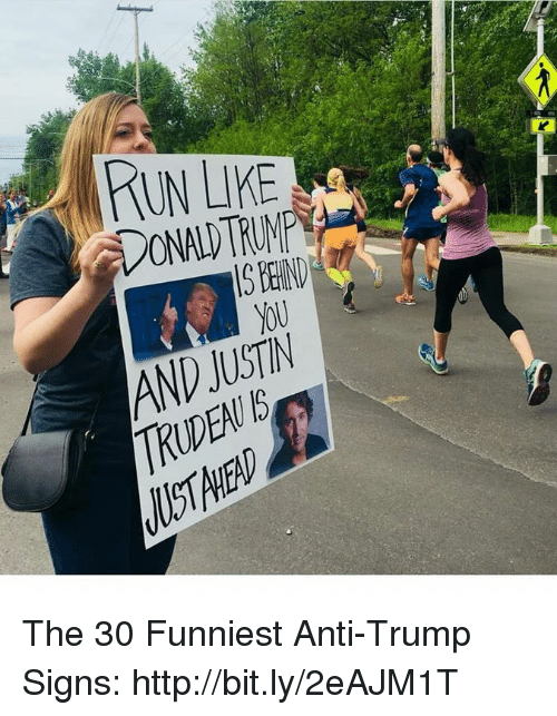 Memes, Http, and Trump: AND JUSTIN  RUDEAU B  UST AHE The 30 Funniest Anti-Trump Signs: http://bit.ly/2eAJM1T