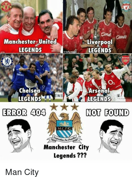 Arsenal, Chelsea, and Memes: and  Manchester United  Liverpool  LEGENDS  LEGENDS  On  Arsenal  Chelsea  LEGENDS  ERROR 404  NOT FOUND  M.C.F.C.  Superia 3a  Manchester City  Legends Man City