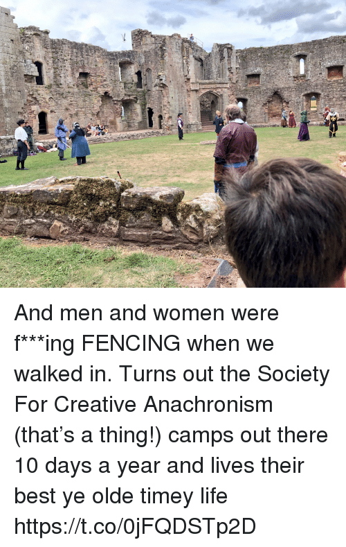 Life, Memes, and Best: And men and women were f***ing FENCING when we walked in. Turns out the Society For Creative Anachronism (that's a thing!) camps out there 10 days a year and lives their best ye olde timey life https://t.co/0jFQDSTp2D