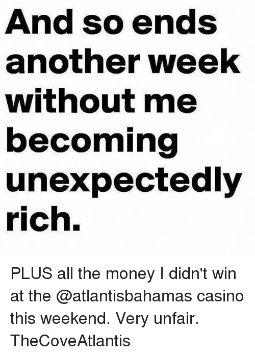 Money, Casino, and Girl Memes: And so ends  another week  without me  becoming  unexpectedly  rich. PLUS all the money I didn't win at the @atlantisbahamas casino this weekend. Very unfair. TheCoveAtlantis