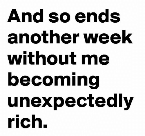 Dank, 🤖, and Another: And so ends  another week  without me  becoming  unexpectedly  rich.
