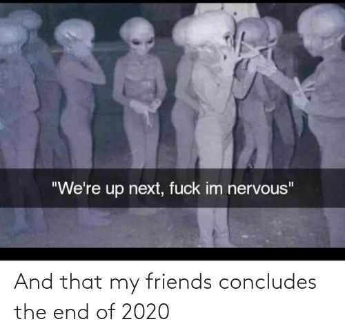 Friends: And that my friends concludes the end of 2020
