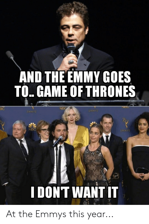 Game of Thrones, Game, and Nbc: AND THE EMMY GOES  TO.. GAME OF THRONES  INDG  BC  NBC  EMMYS  EMMYS  NBC  EMMYS  I DONT WANT IT At the Emmys this year...