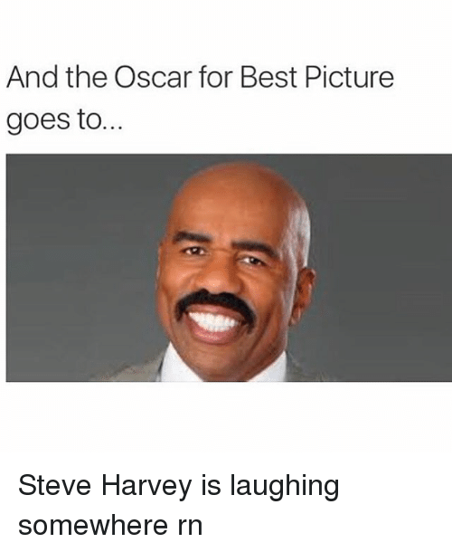 Steve Harvey, Girl Memes, and Oscar: And the Oscar for Best Picture  goes to... Steve Harvey is laughing somewhere rn