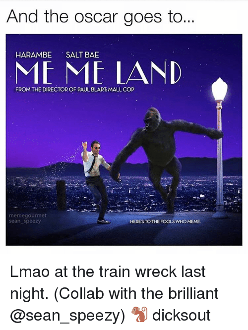 Salt Bae: And the Oscar goes to...  HARAMBE  SALT BAE  ME ME LAND  FROM THE DIRECTOR OF PAUL BLART MALL COP  memegourmet  Sean Speezy  HERE'S TO THE FOOLS WHO MEME. Lmao at the train wreck last night. (Collab with the brilliant @sean_speezy) 🐒 dicksout