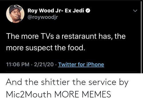 service: And the shittier the service by Mic2Mouth MORE MEMES