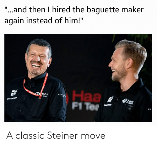 "F1, Bran, and Maker: ""...and then I hired the baguette maker  again instead of him!""  Haa  F1 Te  daas  Tean  BRAN  Haas  JACKSJONES  CUONE A classic Steiner move"