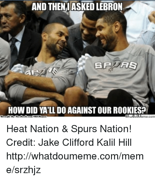 Meme, Nba, and Heat: AND THEN,IASKED LEBRON  HOW DID YA'LL DO AGAINST OUR ROOKIESPI  Brought By: racebook.com/NBAMemes  WhailouMemecom Heat Nation & Spurs Nation! Credit: Jake Clifford Kalil Hill  http://whatdoumeme.com/meme/srzhjz