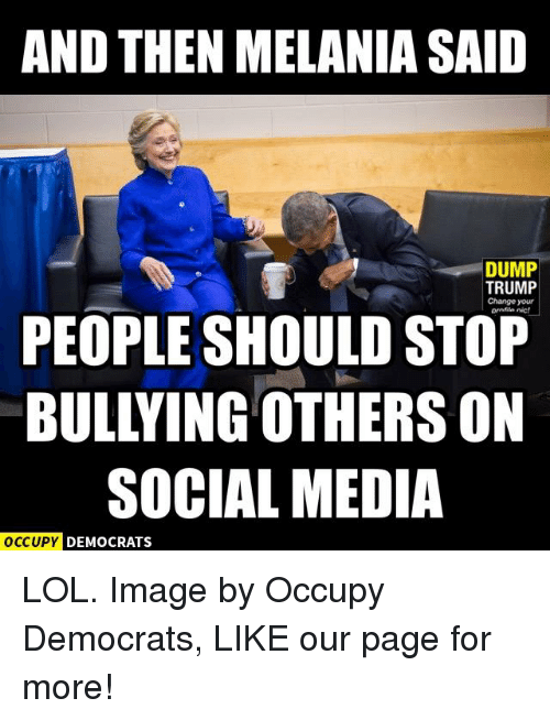 Memes, Social Media, and 🤖: AND THEN MELANIA SAID  DUMP  TRUMP  Change your  PEOPLE SHOULD STOP  SOCIAL MEDIA  OCCUPY DEMOCRATS LOL.  Image by Occupy Democrats, LIKE our page for more!