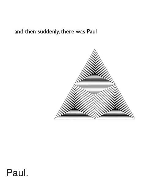 Paul, Suddenly, and Then: and then suddenly, there was Paul