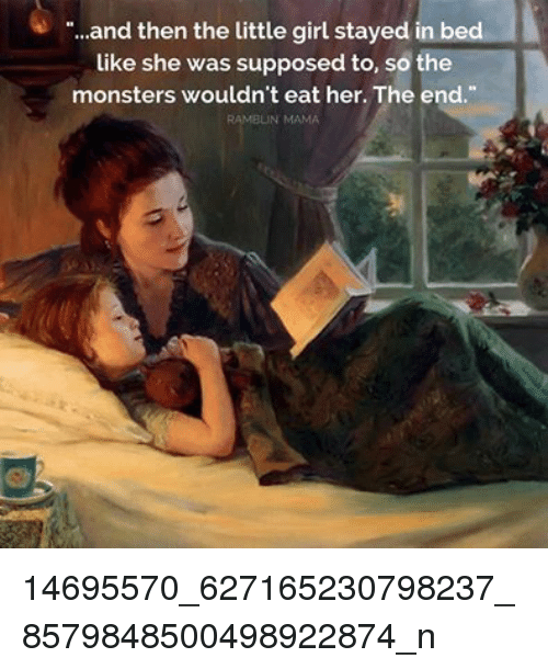 "Girl, Her, and Monsters: ""...and then the little girl stayed in bed  like she was supposed to, so the  monsters wouldn't eat her. The end.  RAMBUN MAMA 14695570_627165230798237_8579848500498922874_n"