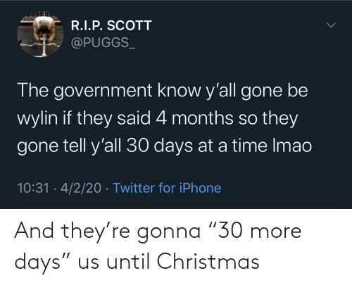 "they: And they're gonna ""30 more days"" us until Christmas"