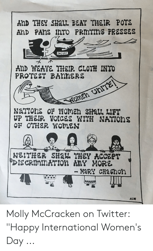 """Molly, Protest, and Twitter: AnD THEY SHALL BEAT THEIR POTS  AnD PANS inTO PRMTING PRESSES  ON OFF  AnD WEAVE THEIR CLOTH INTO  PROTEST BANNERS  NoMen uniTE  NaTIons OF WomEn SHALL LIFT  UP THEIR VOICES WITH NATIONS  OF OTHER WOMEN  PDISCRIMInATIOn AnY MORE  - MARY CHacnon  MSV Molly McCracken on Twitter: """"Happy International Women's Day ..."""