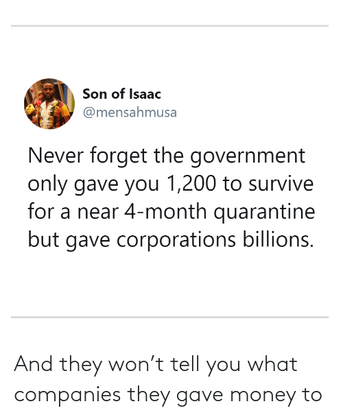 companies: And they won't tell you what companies they gave money to