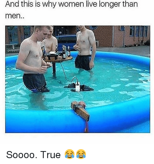 Funny, True, and Live: And this is why women live longer than  men Soooo. True 😂😂