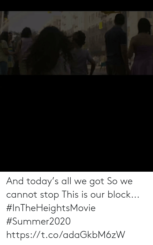 block: And today's all we got  So we cannot stop This is our block... #InTheHeightsMovie  #Summer2020 https://t.co/adaGkbM6zW