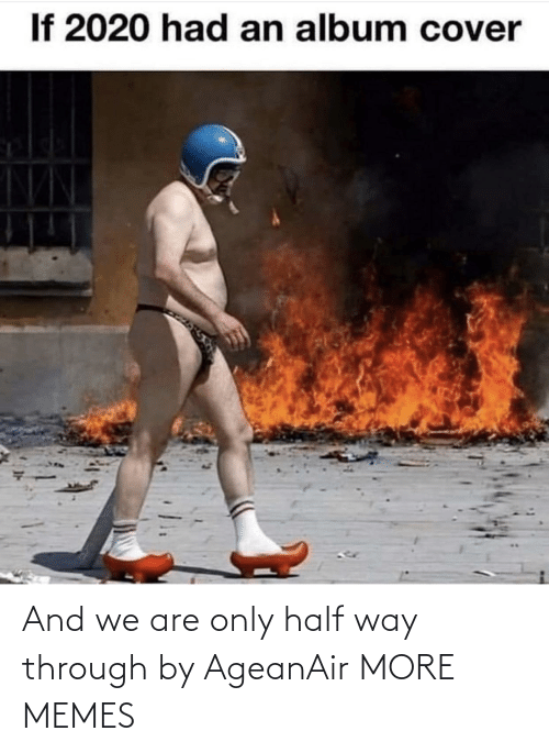 We Are: And we are only half way through by AgeanAir MORE MEMES