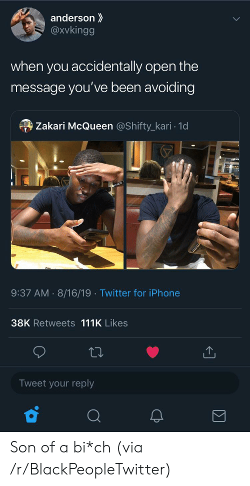 Blackpeopletwitter, Iphone, and Twitter: anderson  @xvkingg  when you accidentally open the  message you've been avoiding  Zakari McQueen @Shifty_kari 1d  9:37 AM 8/16/19 Twitter for iPhone  38K Retweets 111K Likes  Tweet your reply Son of a bi*ch (via /r/BlackPeopleTwitter)