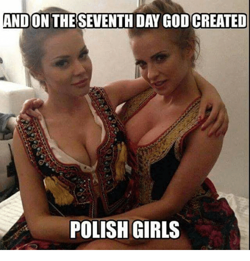 Girls, God, and Poland: ANDON THESEVENTH DAY GOD CREATED  POLISH GIRLS