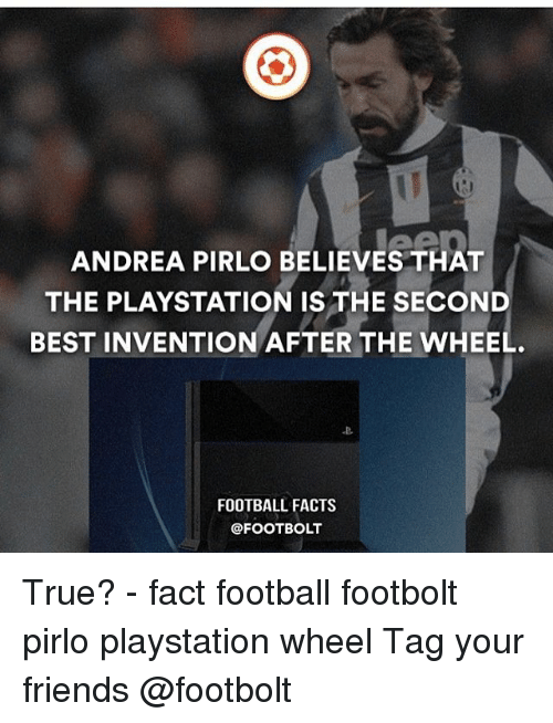 Andrea Pirlo: ANDREA PIRLO BELIEVES THAT  THE PLAYSTATION IS THE SECOND  BEST INVENTION AFTER THE WHEEL.  FOOTBALL FACTS  @FOOTBOLT True? - fact football footbolt pirlo playstation wheel Tag your friends @footbolt