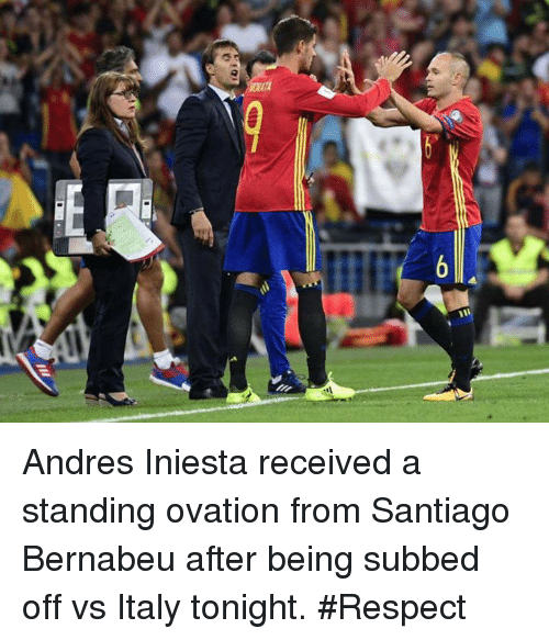 Memes, Respect, and Andres Iniesta: Andres Iniesta received a standing ovation from Santiago Bernabeu after being subbed off vs Italy tonight.   #Respect