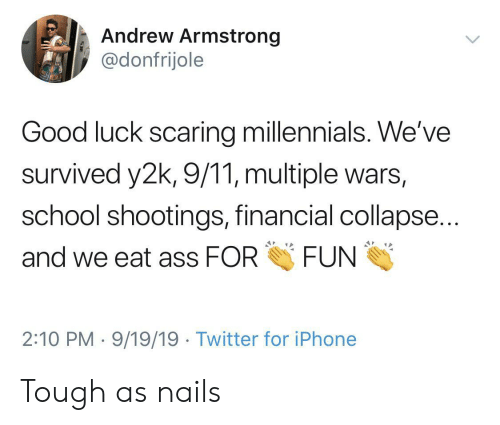 collapse: Andrew Armstrong  @donfrijole  Good luck scaring millennials. We've  survived y2k, 9/11, multiple wars,  school shootings, financial collapse...  FUN  and we eat ass FOR  2:10 PM 9/19/19 Twitter for iPhone Tough as nails